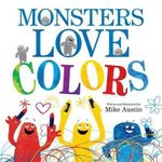 Monsters Love Colors - Mike Austin