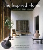 The Inspired Home : Interiors of Deep Beauty - Karen Lehrman Bloch
