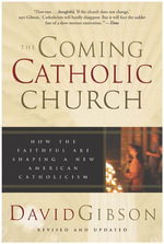 The Coming Catholic Church : How the Faithful Are Shaping a New American Catholicism - David Gibson