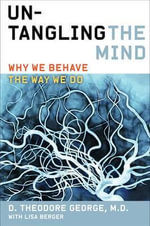 Untangling the Mind : Why We Behave the Way We Do - David Theodore George