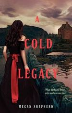 A Cold Legacy : Madman's Daughter - Megan Shepherd