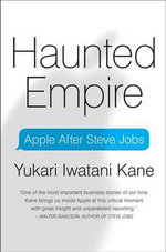 Haunted Empire : Apple After Steve Jobs - Yukari Iwatani Kane