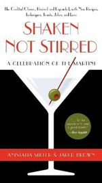 Shaken Not Stirred : A Celebration of the Martini - Anistatia Miller