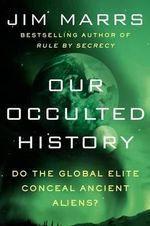 Our Occulted History : Do the Global Elite Conceal Ancient Aliens? - Jim Marrs