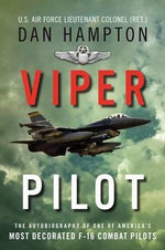 Viper Pilot : A Memoir of Air Combat - Dan Hampton