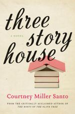 Three Story House : A Novel - Courtney Miller Santo