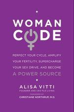 Womancode : Perfect Your Cycle, Amplify Your Fertility, Supercharge Your Sex Drive, and Become a Power Source - Alisa Vitti