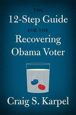 The 12-Step Guide for the Recovering Obama Voter - Craig S. Karpel