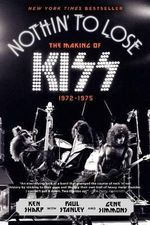 Nothin' to Lose : The Making of Kiss (1972-1975) - Paul Stanley