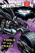 BATMAN : The Dark Knight Rises : Tools of the Trade : I Can Read Media Tie-Ins - Level 1-2 - Jodi Huelin