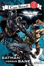 BATMAN : The Dark Knight Rises : Batman Versus Bane :  I Can Read Media Tie-Ins - Level 1-2  - Jodi Huelin