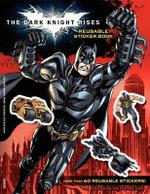 BATMAN : The Dark Knight Rises : Reusable Sticker Book - Samantha Lewis