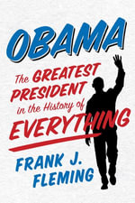 Obama : The Greatest President in the History of Everything - Frank J. Fleming