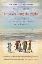 However Long the Night : Molly Melching's Journey to Help Millions of African Women and Girls Triumph - Aimee Molloy