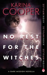 No Rest for the Witches : A Dark Mission Novella - Karina Cooper