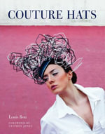 Couture Hats : From the Outrageous to the Refined - Louis Bou