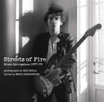 Streets of Fire : Bruce Springsteen in Photographs and Lyrics 1977-1979 - Eric Meola