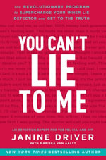 You Can't Lie to Me : The Revolutionary Program to Supercharge Your Inner Lie Detector and Get to the Truth - Janine Driver