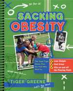 Sacking Obesity : The Team Tiger Game Plan for Kids Who Want to Lose Weight, Feel Great, and Win on and Off the Playing Field - Tiger Greene