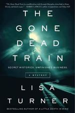 The Gone Dead Train : A Mystery - Lisa Turner