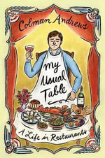 My Usual Table : A Life in Restaurants - Colman Andrews