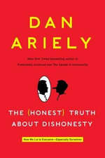 The (Honest) Truth about Dishonesty : How We Lie to Everyone-Especially Ourselves - Dan Ariely