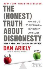 The Honest Truth about Dishonesty : How We Lie to Everyone--Especially Ourselves - Dan Ariely