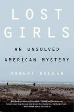 Lost Girls : An Unsolved American Mystery - Professor Robert Kolker