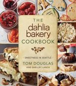 The Dahlia Bakery Cookbook : Sweetness in Seattle - Tom Douglas