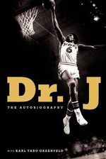 The Autobiography of Dr. J : My Life Above the Rim and Behind Closed Doors - Julius W. Erving