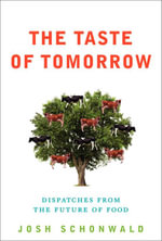 The Taste of Tomorrow : Dispatches from the Future of Food - Josh Schonwald