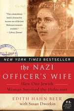 The Nazi Officer's Wife : How One Jewish Woman Survived The Holocaust - Edith H. Beer