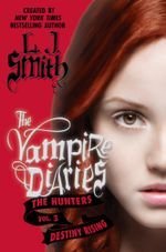 The Vampire Diaries : The Hunters: Destiny Rising - L. J. Smith