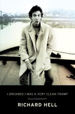 I Dreamed I Was a Very Clean Tramp : An Autobiography - Richard Hell