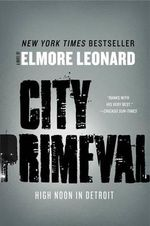 City Primeval : High Noon in Detroit - Elmore Leonard