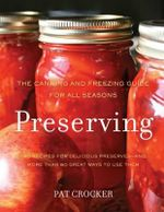 Preserving : The Canning and Freezing Guide for All Seasons - Pat Crocker