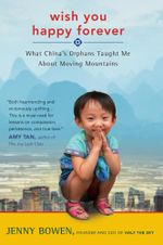 Wish You Happy Forever : What China's Orphans Taught Me about Moving Mountains - Jenny Bowen