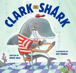 Clark the Shark - Bruce Hale