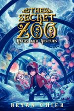 The Secret Zoo : Raids and Rescues - Bryan Chick