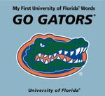 My First University of Florida Words : Go Gators - Connie McNamara
