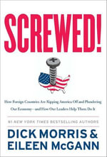 Screwed! : How Foreign Countries Are Ripping America Off and Plundering Our Economy-and How Our Leaders Help Them Do It - Dick Morris