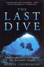 The Last Dive : A Father and Son's Fatal Descent into the Ocean's Depths - Bernie Chowdhury