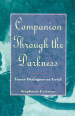 Companion Through The Darkness : Inner Dialogues on Grief - Stephanie Ericsson