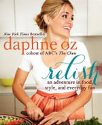 Relish : An Adventure in Food, Style, and Everyday Fun - Daphne Oz