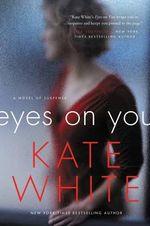 Eyes on You : A Novel of Suspense - Kate White