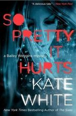 So Pretty it Hurts : A Bailey Weggins Mystery - Kate White