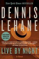 Live by Night : A Novel a Novel - Dennis Lehane