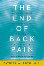 The End of Back Pain : Access Your Hidden Core to Heal Your Body - Patrick Roth, M.D.
