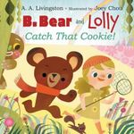 B. Bear and Lolly : Catch That Cookie! - A a Livingston