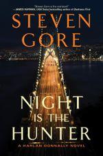 Night Is the Hunter : A Harlan Donnally Novel - Steven Gore